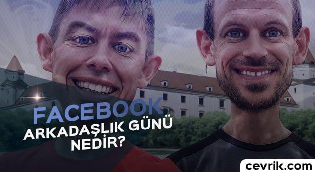 Facebook Arkadaşlık Günü Nedir? – Nasıl Kullanılır?
