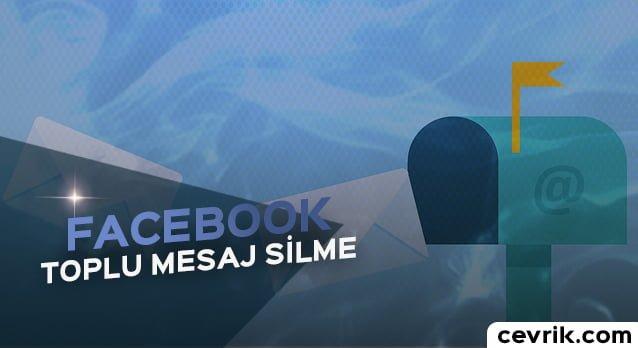 Facebook Toplu Mesaj Silme İşlemi