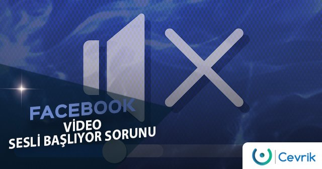 Facebook Video Sesli Başlıyor Sorunu