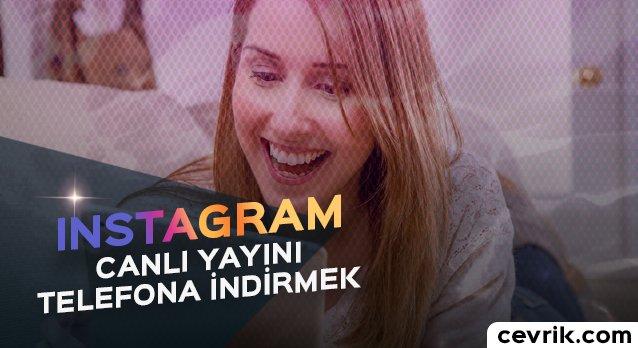 Instagram Canlı Yayını Telefona İndirmek