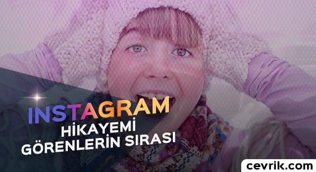 Instagram Hikayemi Görenler Nasıl Sıralanıyor?