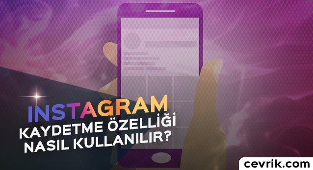 Instagram Kaydetme Özelliği Detayları ve Kullanımı