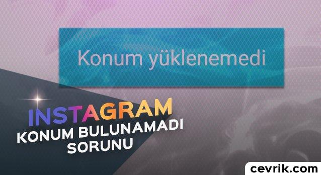 Instagram Konum Bulunamadı Sorunu