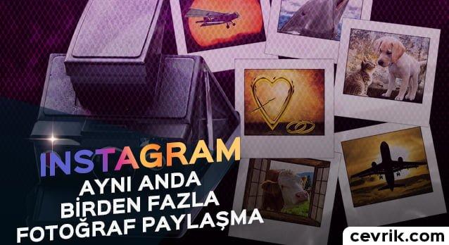 Instagram Toplu Fotoğraf Paylaşma