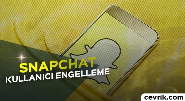 Snapchat Kullanıcı Engelleme 2020