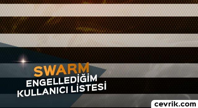 Swarm Engellediğim Kullanıcı Listesi