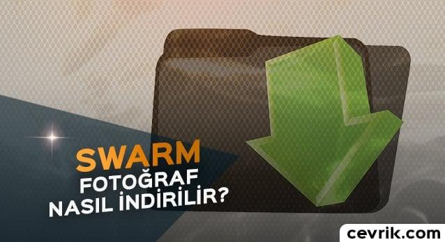 Swarm Fotoğraf Nasıl İndirilir?