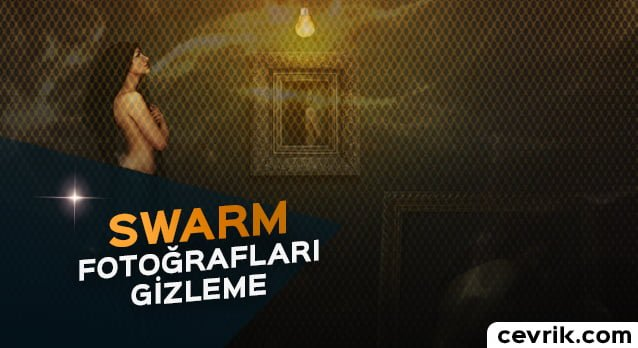 Swarm Fotoğrafları Gizleme