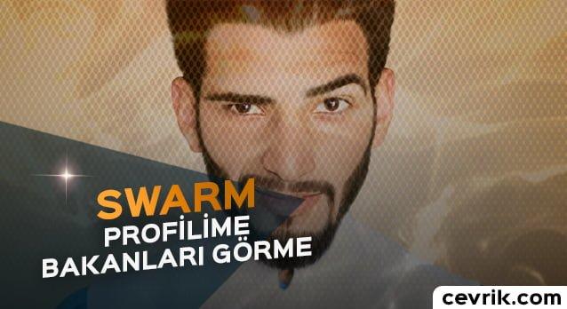 Swarm Profilime Bakanları Görme
