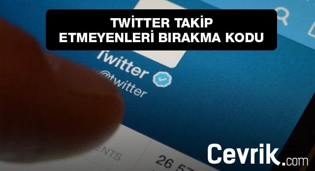 Twitter Takip Etmeyenleri Bırakma Kodu
