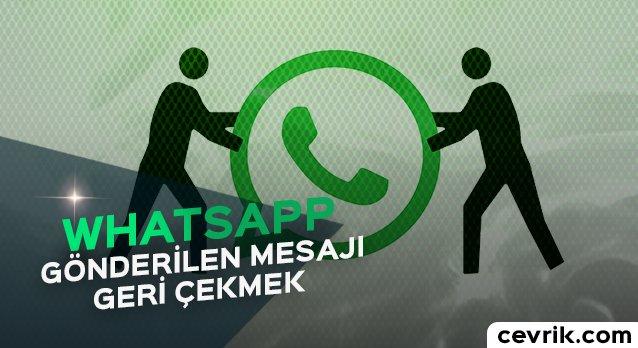 WhatsApp'ta Gönderilen Mesajı Geri Çekmek
